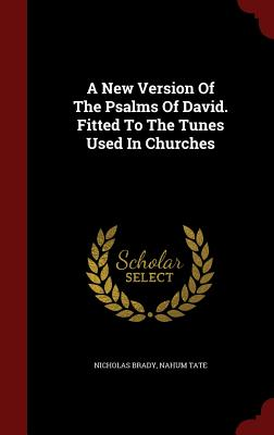 A New Version of the Psalms of David. Fitted to the Tunes Used in Churches - Brady, Nicholas, and Tate, Nahum