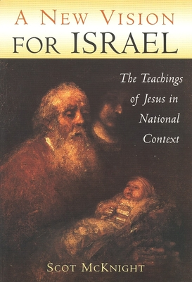 A New Vision for Israel: The Teachings of Jesus in National Context - McKnight, Scot