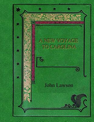 A New Voyage to Carolina - Lawson, John, Ed.D.
