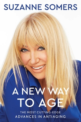 A New Way to Age: The Most Cutting-Edge Advances in Antiaging - Somers, Suzanne