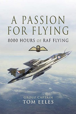 A Passion for Flying: 8,000 Hours of RAF Flying - Eeles, Tom