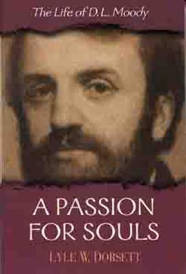 A Passion for Souls: The Life of D. L. Moody - Dorsett, Lyle W