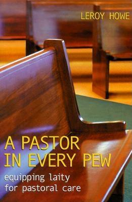 A Pastor in Every Pew: Equipping Laity for Pastoral Care - Howe, Leroy