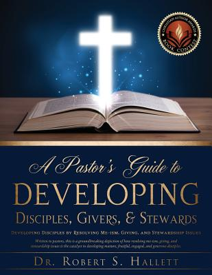 A Pastor's Guide to Developing Disciples, Givers, & Stewards - Hallett, Dr Robert S