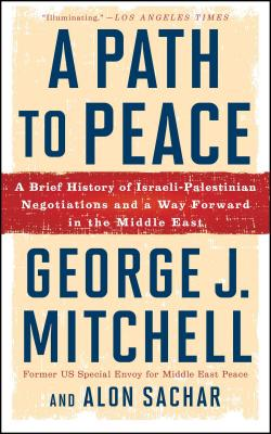 A Path to Peace: A Brief History of Israeli-Palestinian Negotiations and a Way Forward in the Middle East - Mitchell, George J, and Sachar, Alon