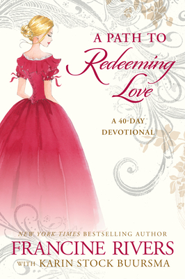 A Path to Redeeming Love: A Forty-Day Devotional - Rivers, Francine, and Buursma, Karin Stock