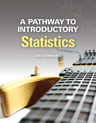 A Pathway to Introductory Statistics - Lehmann, Jay