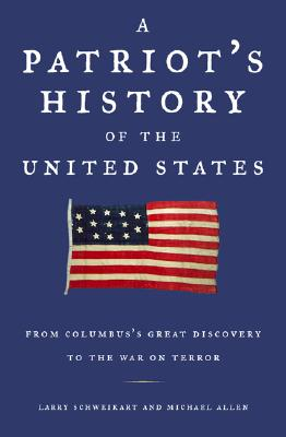 A Patriot's History of the United States: From Columbus's Great Discovery to the War on Terror - Schweikart, Larry, Dr., and Allen, Michael