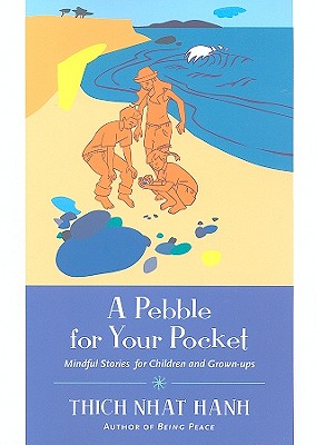 A Pebble for Your Pocket: Mindful Stories for Children and Grown-Ups - Hanh, Thich Nhat