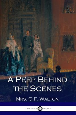 A Peep Behind the Scenes - Walton, Mrs O F