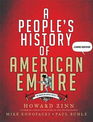 A People's History of American Empire: The American Empire Project, a Graphic Adaptation - Zinn, Howard, and Konopacki, Mike, and Buhle, Paul