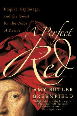 A Perfect Red: Empire, Espionage, and the Quest for the Color of Desire - Greenfield, Amy Butler