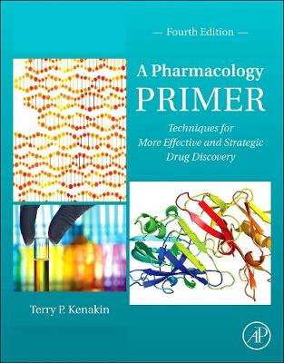 A Pharmacology Primer: Techniques for More Effective and Strategic Drug Discovery - Kenakin, Terry