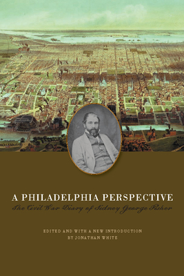 A Philadelphia Perspective: The Civil War Diary of Sidney George Fisher - Fisher, Sidney George