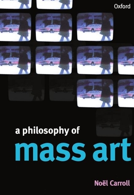 A Philosophy of Mass Art - Carroll, Noel