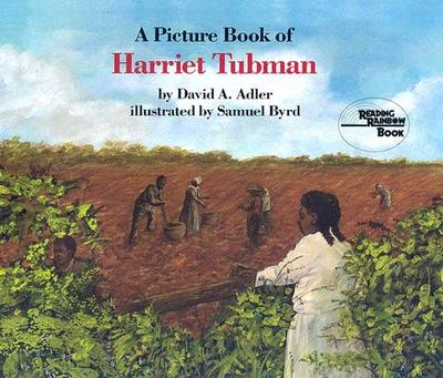 A Picture Book of Harriet Tubman - Adler, David A, and Byrd, Samuel (Photographer)