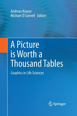 A Picture Is Worth a Thousand Tables: Graphics in Life Sciences - Krause, Andreas (Editor)