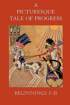 A Picturesque Tale of Progress: Beginnings I-II - Miller, Olive Beaupre