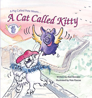 A Pig Called Pete Meets a Cat Called Kitty - Bowater, Alan, and Pascoe, Pete (Illustrator)