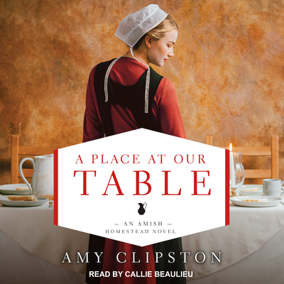 A Place at Our Table - Clipston, Amy, and Beaulieu, Callie (Narrator)