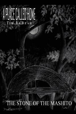 A Place Called Home: The Stone of the Mashito - Labeau, Tim