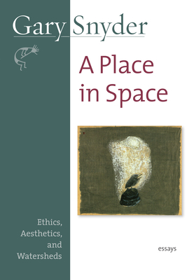 A Place in Space: Ethics, Aesthetics, and Watersheds - Snyder, Gary