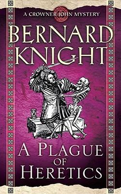 A Plague of Heretics - Knight, Bernard