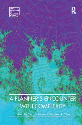 A Planner's Encounter with Complexity - Roo, Gert de, Professor (Series edited by), and Silva, Elisabete A., and Hillier, Jean, Professor (Series edited by)
