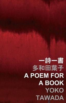 A Poem for a Book - Tawada, Yoko