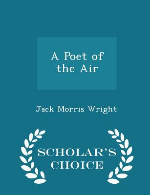 A Poet of the Air - Scholar's Choice Edition - Wright, Jack Morris