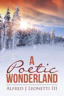 A Poetic Wonderland - Leonetti III, Alfred J