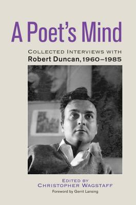 A Poet's Mind: Collected Interviews with Robert Duncan, 1960-1985 - Wagstaff, Christopher (Editor), and Duncan, Robert (Contributions by), and Lansing, Gerrit (Foreword by)