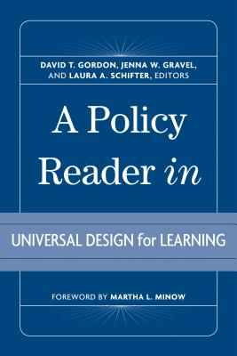 A Policy Reader in Universal Design for Learning - Gordon, David T (Editor), and Gravel, Jenna W (Editor), and Schifter, Laura A (Editor)