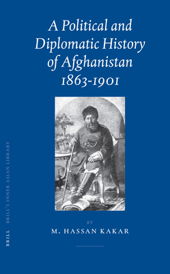 A Political and Diplomatic History of Afghanistan, 1863-1901 - Kakar, Mohammad Hassan