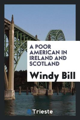 A Poor American in Ireland and Scotland - Bill, Windy