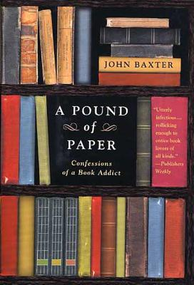 A Pound of Paper: Confessions of a Book Addict - Baxter, John
