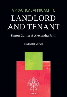 A Practical Approach to Landlord and Tenant - Garner, Simon, and Frith, Alexandra