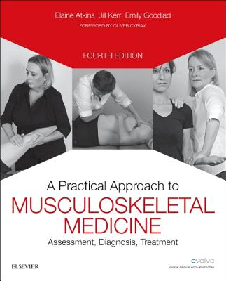 A Practical Approach to Musculoskeletal Medicine: Assessment, Diagnosis, Treatment - Atkins, Elaine, and Kerr, Jill, and Goodlad, Emily