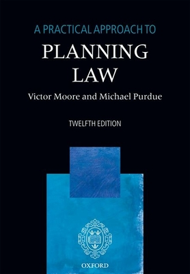 A Practical Approach to Planning Law - Moore, Victor Purdu, and Purdue, Michael