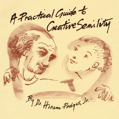 A Practical Guide to Creative Senility, by Dr. Hiram Podges, Jr - Bess, Donovan
