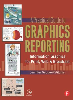 A Practical Guide to Graphics Reporting: Information Graphics for Print, Web & Broadcast - George-Palilonis, Jennifer