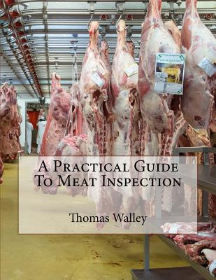 A Practical Guide to Meat Inspection - Walley, Thomas, and Chambers, Jackson (Introduction by)