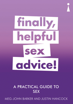 A Practical Guide to Sex: Finally, Helpful Sex Advice! - Barker, Meg-John, and Hancock, Justin
