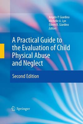 A Practical Guide to the Evaluation of Child Physical Abuse and Neglect - Giardino, Angelo P (Editor)