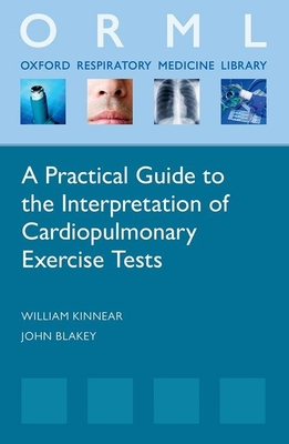 A Practical Guide to the Interpretation of Cardiopulmonary Exercise Tests - Kinnear, William, and Blakey, John
