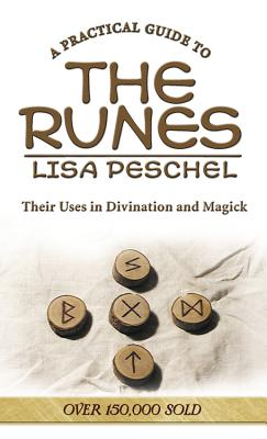 A Practical Guide to the Runes: Their Uses in Divination and Magic - Peschel, Lisa