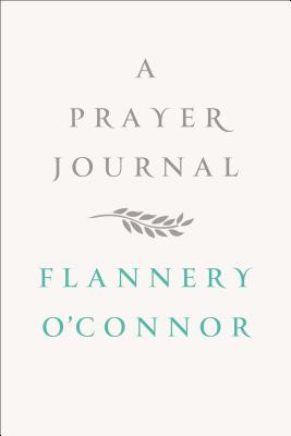 A Prayer Journal - O'Connor, Flannery, and Sessions, W A (Editor)