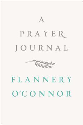 A Prayer Journal - O'Connor, Flannery