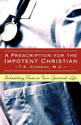 A Prescription for the Impotent Christian - Conway, M D T a