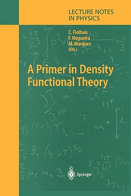 A Primer in Density Functional Theory - Fiolhais, Carlos (Editor), and Nogueira, Fernando (Editor), and Marques, Miguel (Editor)